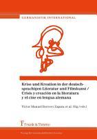 Krise und Kreation in der deutschsprachigen Literatur und Filmkunst   Crisis y creaci  n en la literatura y el cine en lengua alemana PDF