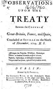 The treaty of peace, union, friendship, and mutual defence between the crowns of Great-Britain, France, and Spain, concluded at Seville on the 9th of November. N.S. 1729