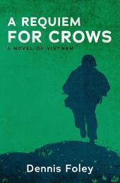 A Requiem for Crows: A Novel of Vietnam