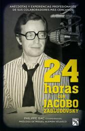 24 horas con Jacobo Zabludovsky: Anécdotas y experiencias profesionales de sus colaboradores más cercanos.