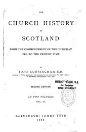 The Church History of Scotland: From the Commencement of the Christian Era to the Present Time, Volume 2