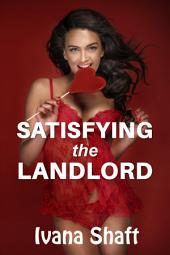 Satisfying the Landlord (Older Man Younger Woman Virgin Erotica)
