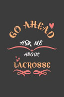 Go Ahead Ask Me About Lacrosse