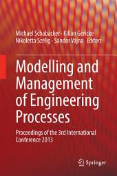 Modelling and Management of Engineering Processes: Proceedings of the 3rd International Conference 2013