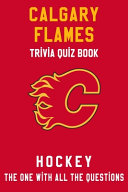 Calgary Flames Trivia Quiz Book - Hockey - The One With All The Questions