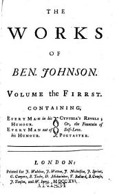 The Works of Ben. Johnson: Every man in his humour. Every man out of his humour. Cynthia's revels; or The fountain of self-love. Poetaster. 1716