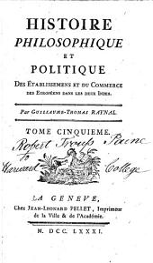 Histoire philosophique et politique des établissemens et du commerce des Européens dans les deux Indes: Volume5