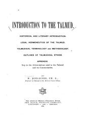 Introduction to the Talmud: Historical and Literary Introduction. Legal Hermeneutics of the Talmud. Talmudical Terminology and Methodology. Outline of Talmudical Ethics. Appendix. Key to the Abbreviations Used in the Talmud and Its Commentaries
