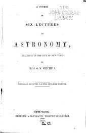 A Course of Six Lectures on Astronomy: Delivered in the City of New York