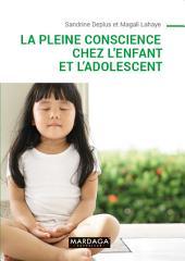 La pleine conscience chez l'enfant et l'adolescent: Programmes d'initiation et d'entraînement