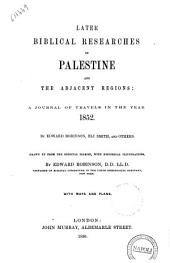 Later Biblical Researches in Palestine and in the Adjacent Regions a Journal of Travels in the Year 1852 by Edward Robinson