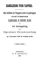 Handleiding voor tappers: Hoe hebben de tappers zich te gedragen, als de wet tot regeling van den kleinhandel in sterken drank, enz. in werking treedt?, Volume 1