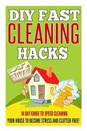 DIY Fast Cleaning Hacks   14 Day Guide to Speed Cleaning Your House to Become Stress and Clutter Free  PDF