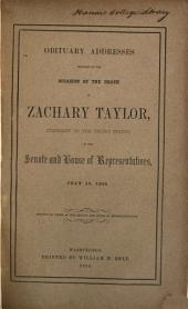 Obituary Addresses Delivered on the Occasion of the Death of Zachary Taylor, President of the United States: In the Senate and House of Representatives, July 10, 1850, with the Funeral Sermon
