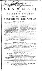 A New Geographical, Historical, and Commercial Grammar: And Present State of the Several Kingdoms of the World ...