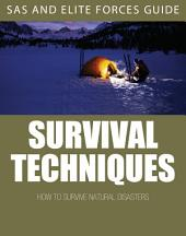 Survival Techniques: SAS and Elite Forces Guide: How to Survive Natural Disasters