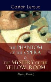 The Phantom of the Opera & The Mystery of the Yellow Room (Mystery Classics): The Ultimate Gothic Romance Mystery and One of the First Locked-Room Crime Mysteries