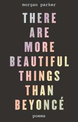 There Are More Beautiful Things Than Beyonc  Book PDF