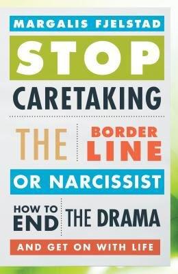 Stop Caretaking the Borderline Or Narcissist