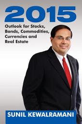 2015: Outlook for Stocks, Bonds, Commodities, Currencies and Real Estate