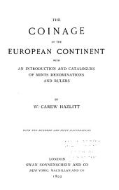 The Coinage of the European Continent: With an Introduction and Catalogues of Mints Denominations and Rulers, Volume 1
