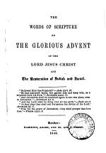 The words of Scripture on the glorious advent of ... Jesus Christ and the restoration of Judah and Israel [ed. by R.W. Houghton].