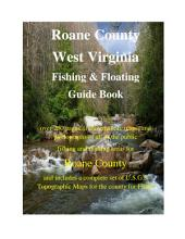 Roane County West Virginia Fishing & Floating Guide Book: Complete fishing and floating information for Roane County West Virginia