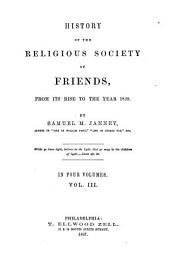 History of the religious society of Friends, from its rise to the year 1828: In four volumes, Volume 3