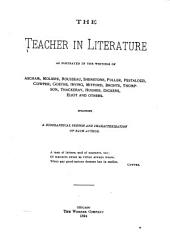 The Teacher in Literature as Portrayed in the Writings of English, French, German and American Authors: Including a Biographical Sketch and Characterization of Each Author, and an Introd
