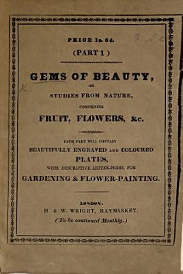 Gems of beauty; or, studies from nature, comprising fruit, flowers, etc. No. 4. 1-5. [11 Coloured plates.]