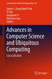 Advances in Computer Science and Ubiquitous Computing: CSA-CUTE2016