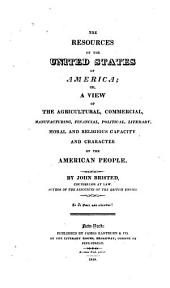 America and Her Resources: Or, A View of the Agricultural, Commercial, Manufacturing, Financial, Political, Literary, Moral and Religious Capacity and Character of the American People