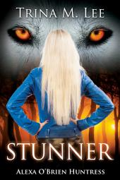 Stunner: Alexa O'Brien Huntress Prequel Short Stories