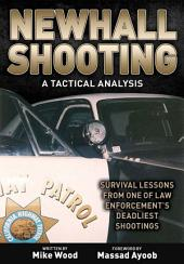Newhall Shooting - A Tactical Analysis: An inside look at the most tragic and influential police gunfight of the modern era.