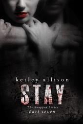 STAY: Part 7