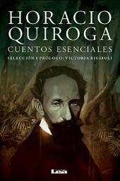Horacio Quiroga. Cuentos esenciales