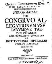 Georgii Engelbrechti ... Programma de congruo allegationum usu earumque tædiis vitandis: Volume 11