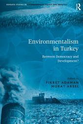Environmentalism in Turkey: Between Democracy and Development?
