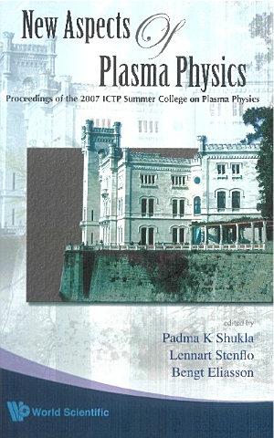 New Aspects Of Plasma Physics - Proceedings Of The 2007 Ictp Summer College On Plasma Physics
