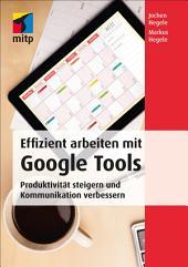 Effizient arbeiten mit Google Tools: Produktivität steigern und Kommunikation verbessern