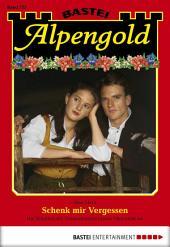 Alpengold - Folge 222: Schenk mir Vergessen