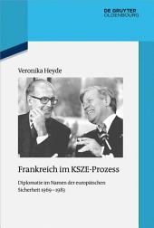 Frankreich im KSZE-Prozess: Diplomatie im Namen der europäischen Sicherheit 1969-1983