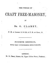 The Whole of Craft Free-Masonry, by Br. G. Claret ... Fourth Edition, with ... Improvements