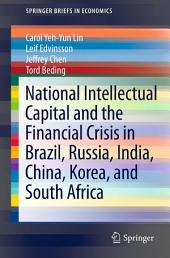 National Intellectual Capital and the Financial Crisis in Brazil, Russia, India, China, Korea, and South Africa