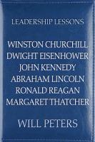 Leadership Lessons  Winston Churchill  Dwight Eisenhower  John Kennedy  Abraham Lincoln  Ronald Reagan  Margaret Thatcher PDF
