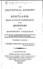 The statistical account of Scotland: Drawn up from the communications of the ministers of the different parishes, Volume 8