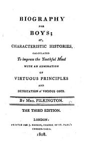 Biography for Boys; or, characteristic histories calculated to impress the ... mind with an admiration for virtuous principles, etc. Third edition