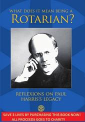 What Does It Mean Being A Rotarian?: Reflexions on Paul Harris's Legacy