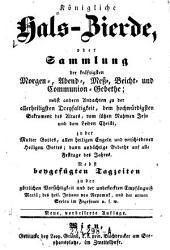 Königliche Hals-Zierde, oder Sammlung der kräftigsten Morgen-, Abend-, Meß-, Beicht- und Communion-Gebethe ... Neue verb. Aufl