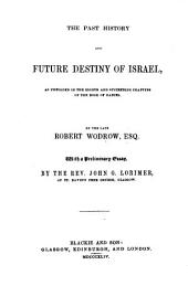 The Past History and Future Destiny of Israel, as Unfolded in the 8. and Succeeding Chapters of the Book of Daniel. With a Preliminary Essay by John Lorimer